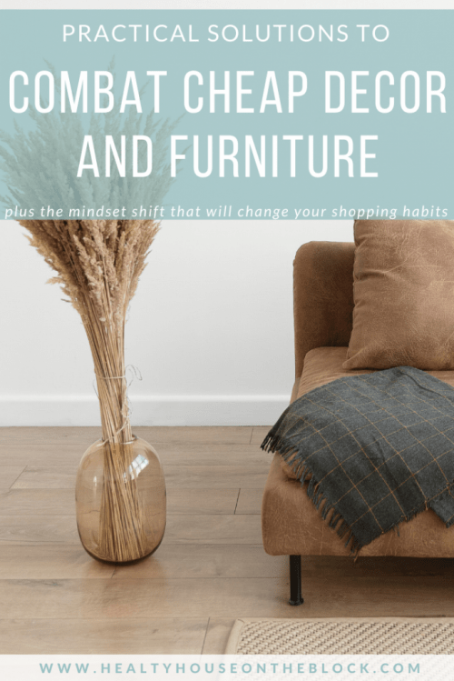 how to stop buying cheap decor and furniture and find practical solutions to decorating