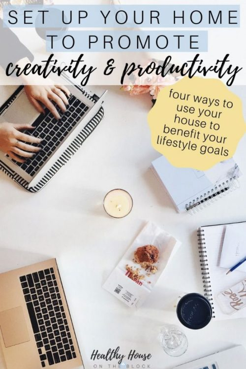 how to use your home to promote creativity and productivity