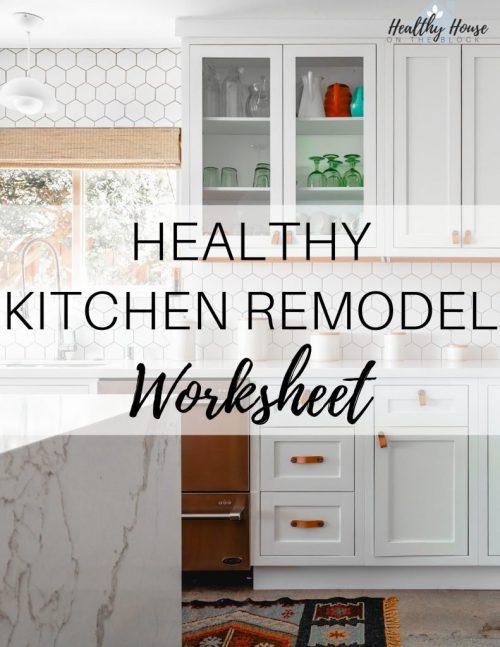 toxin free kitchen remodel planning worksheet
