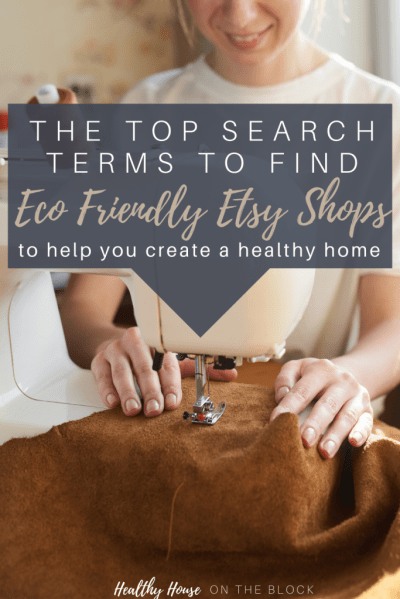 the top search terms to find eco friendly etsy shops to help you create a healthy home