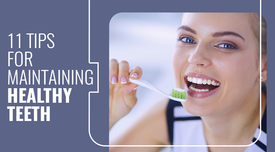 11 Tips for Maintaining Healthy Teeth