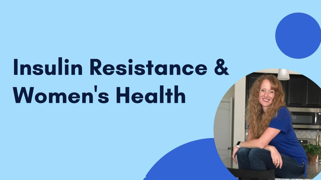 Insulin Resistance and the Impact on Women's Health