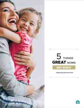 5 Things Great Moms Get RIGHT | Subscribe | HealthyLivingMom.com