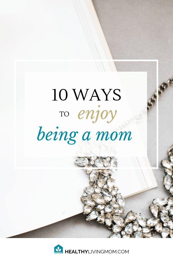 Do you enjoy being a mom? That question is asked all the time when you're a new mom—so how about now? What about if you've been a mom a long time—do you still enjoy it? Here's 10 ways to get back your joy if you're missing it. #beingamom