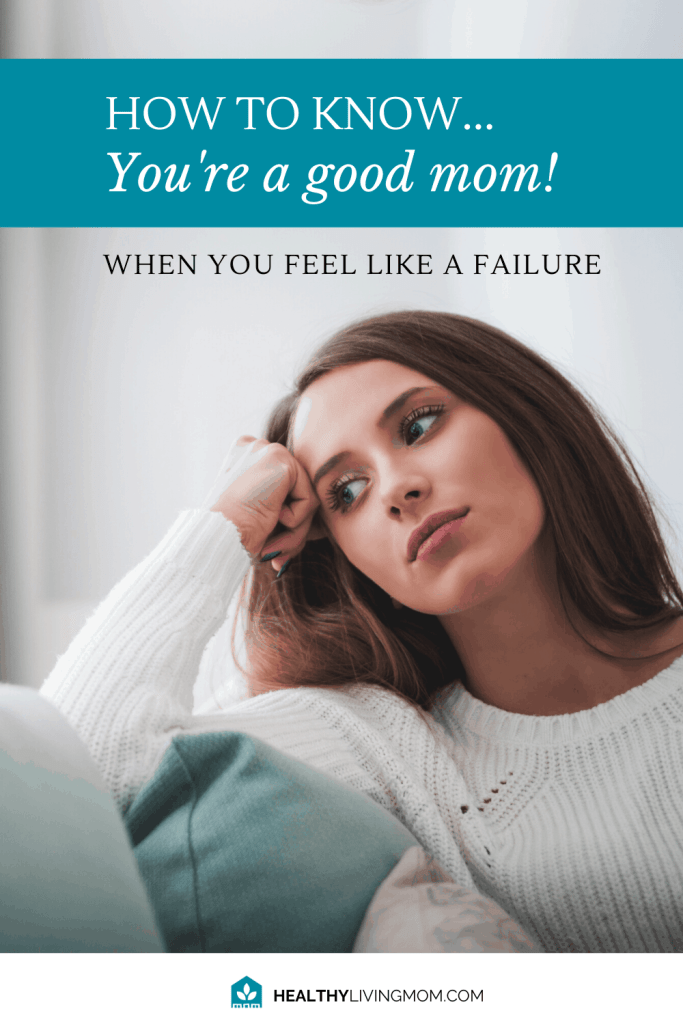 Feel like a failure as a mom? It's only true if...if what? I've got a few answers to that question and how you can know you're a good mom today.