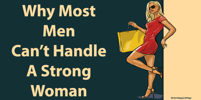 10 Reasons Why Most Men Can't Handle A Strong Woman