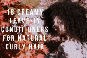 18 Creamy Leave-In Conditioners for Natural Curly Hair