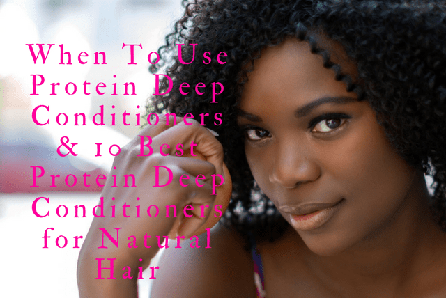 When To Use Protein Deep Conditioners & 10 Best Protein Deep Conditioners for Natural Hair