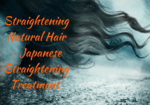 Straightening Natural Hair – Japanese Straightening Treatment