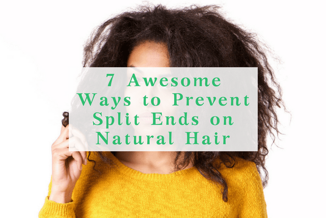 7 Awesome Ways to Prevent Split Ends on Natural Hair