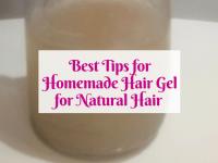 Best Tips for Homemade Hair Gel for Natural Hair