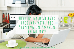 Healthy Natural Hair Products with Free Shipping on Amazon Prime Day!
