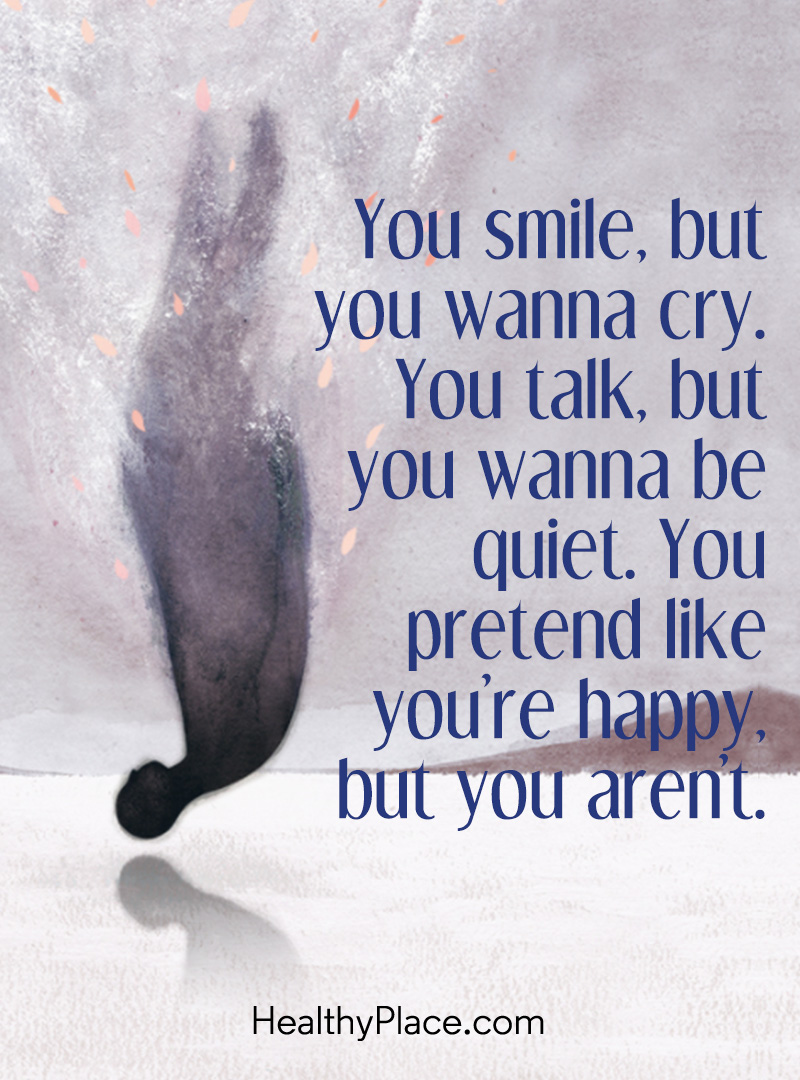 Image of: Quote On Depression You Smile But You Wanna Cry You Talk But Healthyplace Depression Quotes And Sayings About Depression Healthyplace