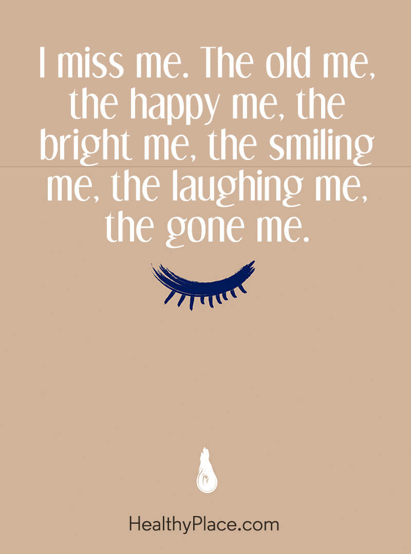 Image of: Depression Quote Miss Me The Old Me The Happy Me The Healthyplace Depression Quotes And Sayings About Depression Healthyplace