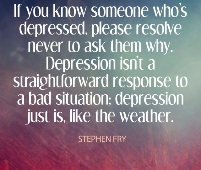 Depression Quote If You Know Someone Whos Depressed Please Resolve Never To Ask Them