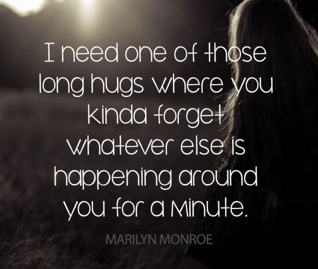 Quote On Depression I Need One Of Those Long Hugs Where You Kinda Forget Whatever