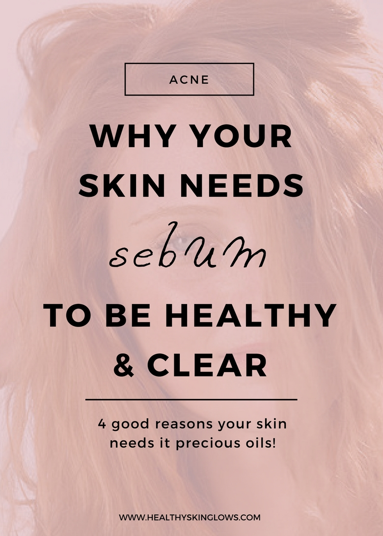 Why Your Skin Needs Sebum to Be Healthy & Clear