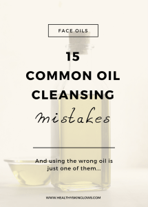 15 Common Oil Cleansing Mistakes