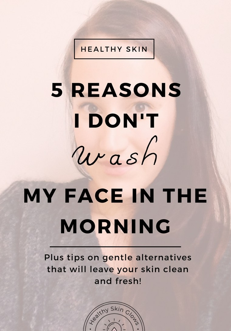 reasons I don't wash my face in the morning