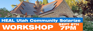 """House with Solar panels on it. Blue and orange box with the text """" HEAL Utah Community Solarize Program Workshop September eighth at 7 PM"""