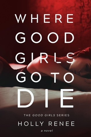 Review | Where Good Girls Go to Die by Holly Renee