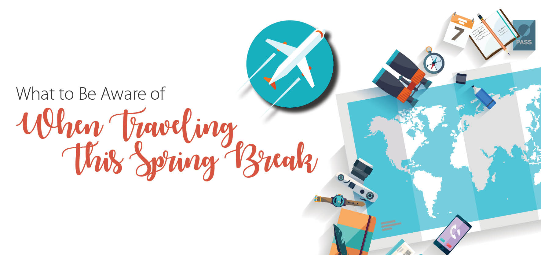 What to Be Aware of When Traveling This Spring Break