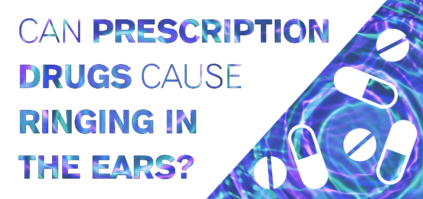 Can Prescription Drugs Cause Ringing in the Ears?