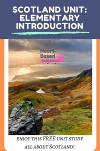 Scotland Unit: Elementary Introduction, Scottish Highlands heartbasedhomeschool.com