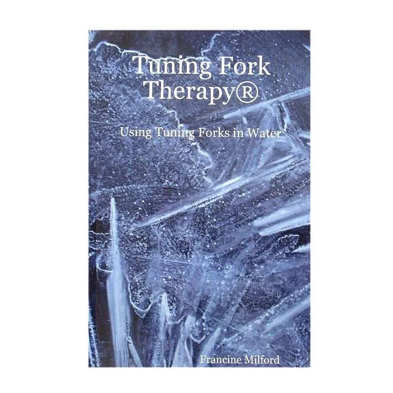 Front cover of Tuning Fork Therapy Using Tuning Forks in Water by Francine Milford