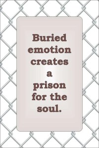 Buried emotion creates a prison for the soul.