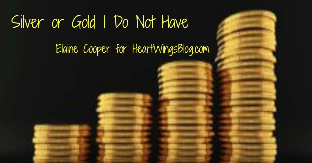 Silver or Gold I Do Not Have