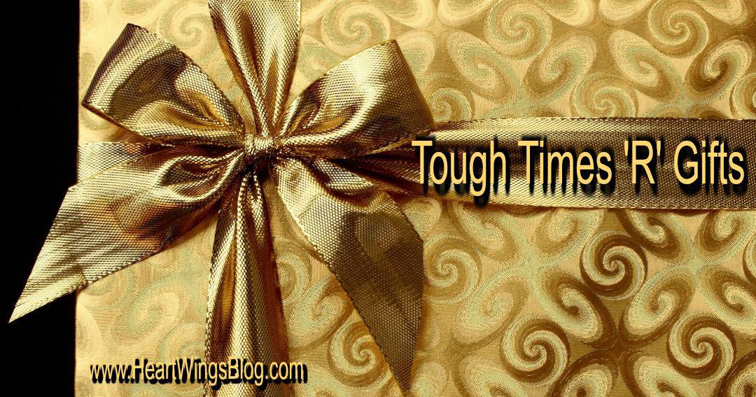 Tough Times 'R' Gifts in Disguise