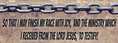so that I may finish my race with joy, and the ministry which I received from the Lord Jesus, to testify t