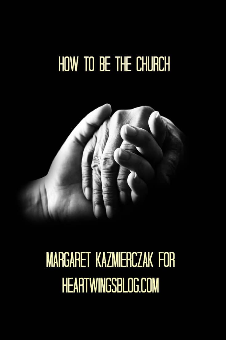 Margaret Kazmierczak speaks of BEING the Church at HeartWings Blog