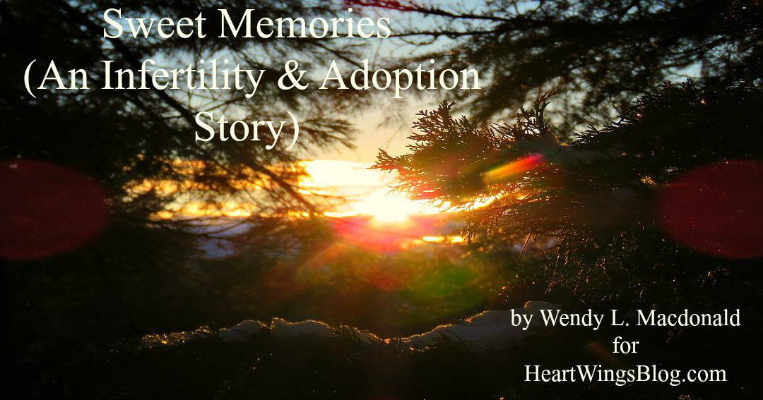 Sweet Memories (An Infertility and Adoption Story)