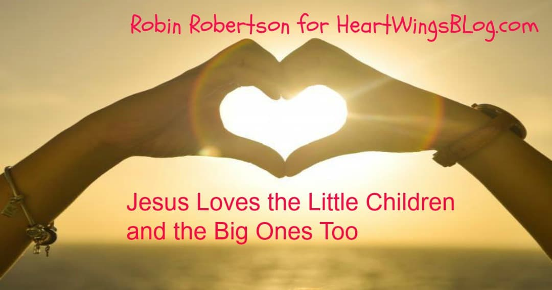 Jesus Loves the Little Children and the Big Ones Too!