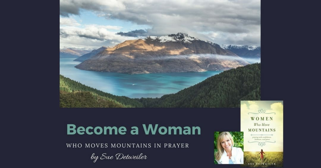 Become a Woman Who Moves Mountains through Prayer