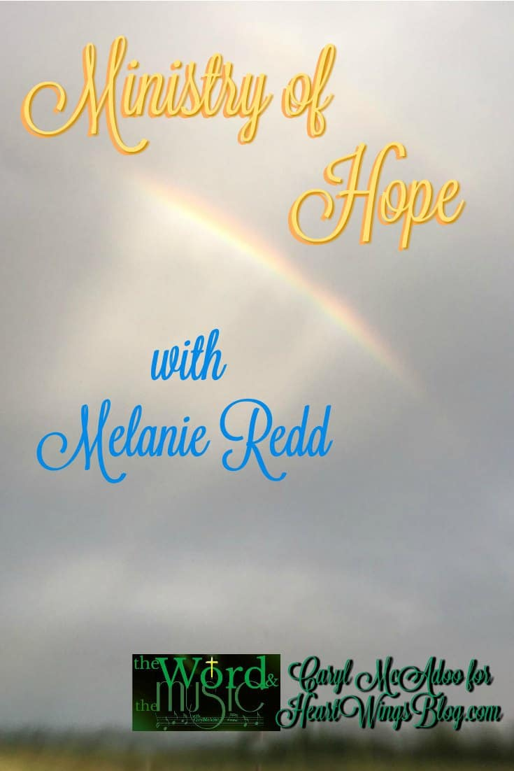 Ministry of Hope with Melanie Redd from The Word & the Music, Caryl McAdoo, at HeartWings Blog