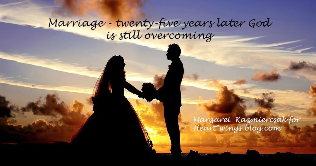 Marriage – Twenty-five Years Later God is Still Overcoming