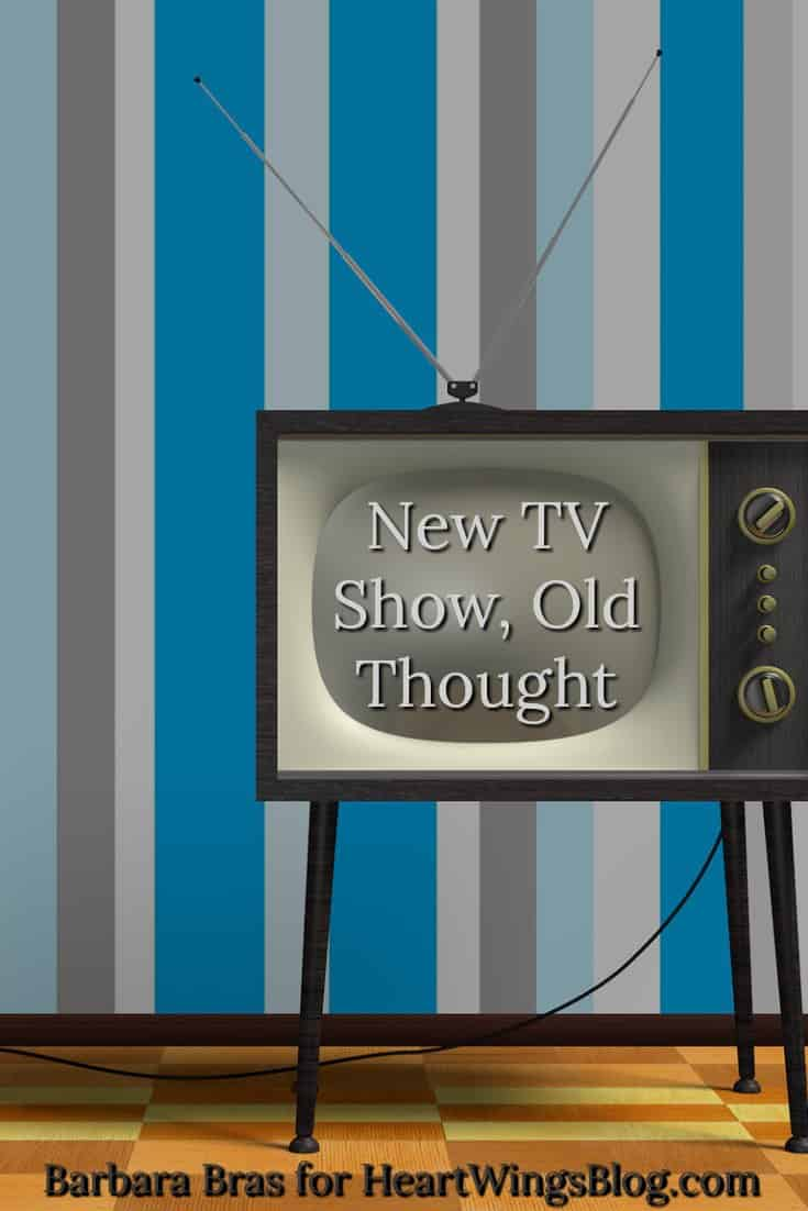 Barbara Bras discusses a New Television Show, Old Thought message at HeartWings Blog