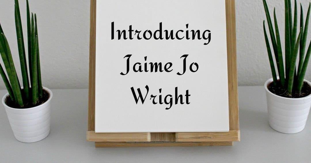 Introducing Jaime Jo Wright!