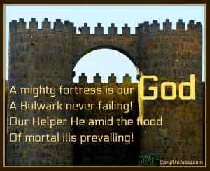 A Mighty fortress is our God, a bulwark never failing