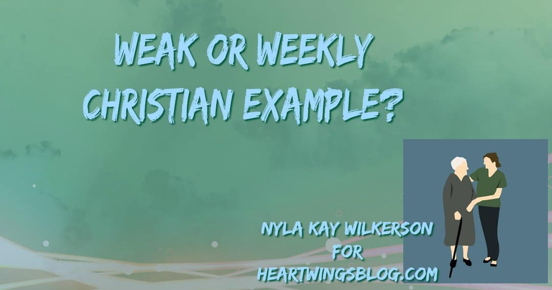 Weak or Weekly Christian Example?