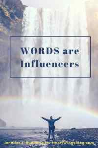 Your words will influence you and others as discussed on HeartWingsBlog.com