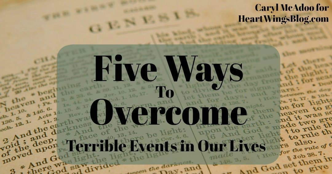 Five Ways to Overcome Terrible Events in Our Lives