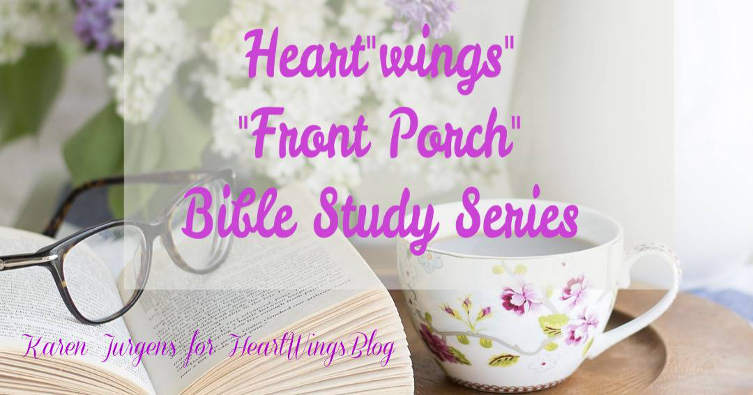 """a Heart""""wings"""" ministry moment ~ """"Front Porch"""" Bible Study Series"""