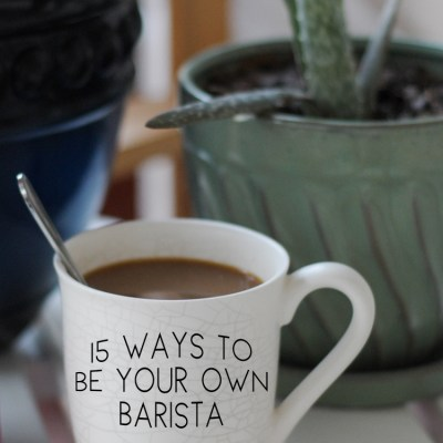 15 Ways You Can You Be Your Own Barista