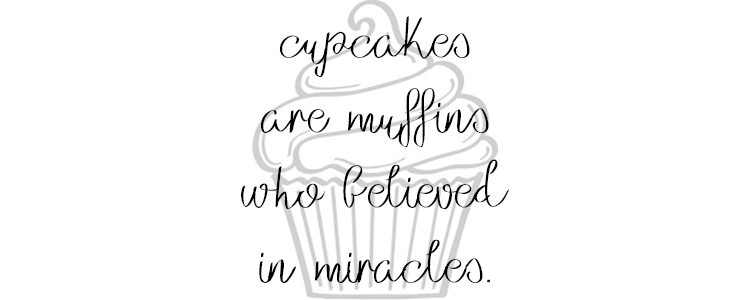 cupcakes are muffins that believed in miracles. @heathersdish