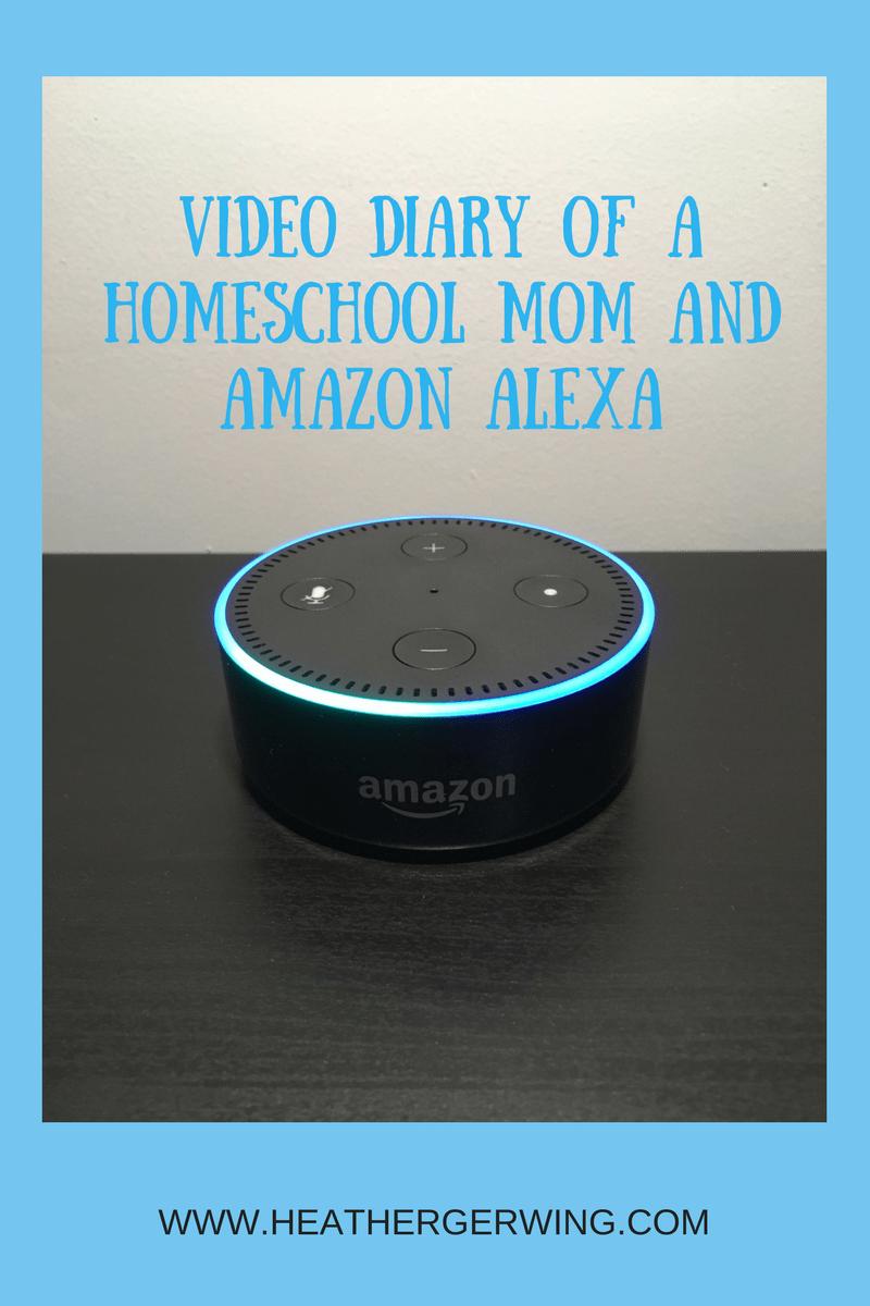 Video Diary of a Homeschool Mom and Amazon Alexa
