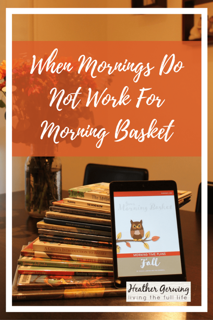 How I learned that Morning Basket doesn't just need to be done in the morning, and how we make it work for our schedule